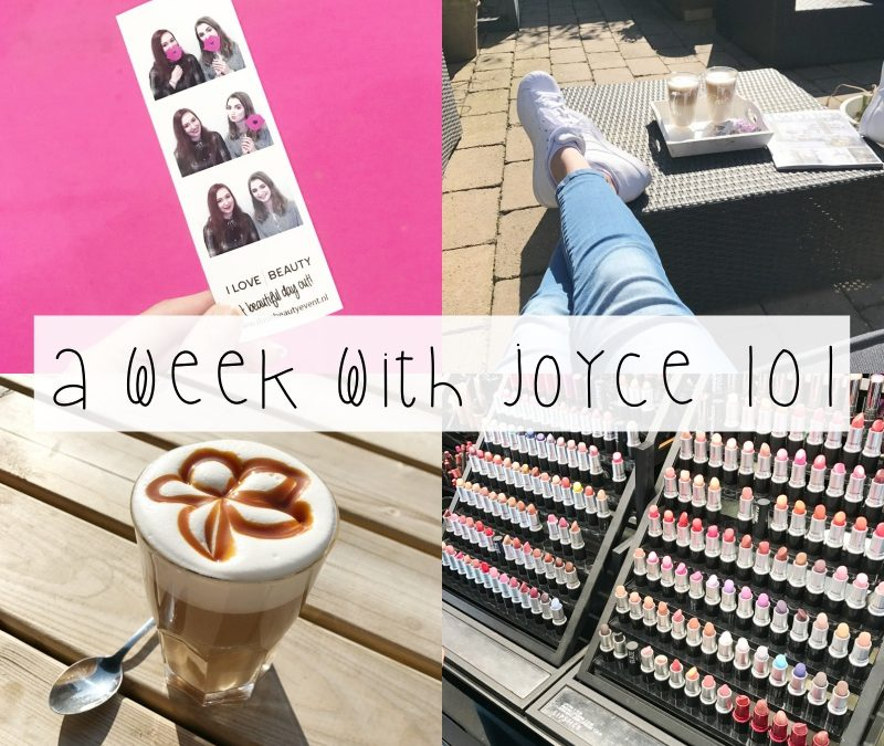 A WEEK WITH JOYCE 101 | I LOVE BEAUTY, ZONNESCHIJN & SPONTANE IDEEËN
